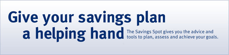 Give your savings plan a helping hand. The Savings Spot gives you the advice and tools to plan, assess and achieve your goals.